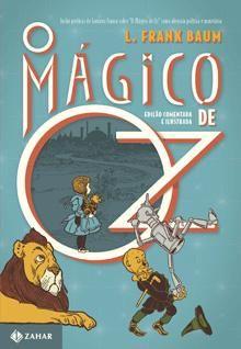 Edição Comentada e Ilustrada Sucesso imediato junto aos leitores logo após sua publicação, O Mágico de Oz tornou-se a mais famosa história infantil da literatura americana.
