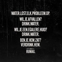 Water solves every problem. Do you want to lose weight? Drink water. Do you want radiant skin? Drink more water. Are you tired of him? Drown him. :-)