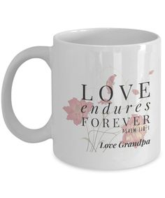 We've just added one more fun mug Love Endures Fore... Check it out http://formugs.com/products/love-endures-forever-psalm-118-1-christian-bible-quote-from-grandpa?utm_campaign=social_autopilot&utm_source=pin&utm_medium=pin
