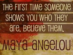 when someone shows you who they are believe them - Google Search