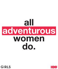 All adventurous women do. #GIRLS.