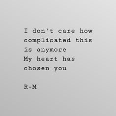 I never cared how complicated it would be. My heart chose you, and my mind has not stopped thinking of you from the very beginning. Choose Me Quotes, Quotes To Live By, I Chose You Quotes, No Love Quotes, Dont Leave Me Quotes, Told You So, Love You, My Love, Time Quotes