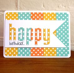 """handmade birthday card from Ideas and Paper: Accentuate the Positive . bright strips of polka dot papers . big die cut HAPPY with small stamped """"birthday . Kids Birthday Cards, Handmade Birthday Cards, Greeting Cards Handmade, Birthday Wishes, Cricut Birthday Cards, Card Birthday, Birthday Images, Diy Birthday, Birthday Quotes"""