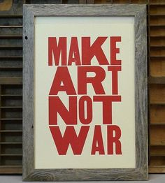 Love this! :: Make Art Not War Letterpress Print from Big Wheel Press