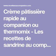 Crème pâtissière rapide au companion ou thermomix - Les recettes de sandrine au companion ou pas
