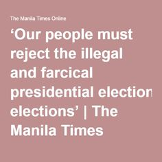 'Our people must reject the illegal and farcical presidential elections' | The Manila Times Online