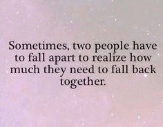 Sometimes two people need to fall apart to realize how much they need to fall together