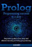 Free Kindle Book -  [Computers & Technology][Free] Prolog Programming; Success in a Day: Beginners Guide to Fast, Easy and Efficient Learning of Prolog Programming (Prolog, Prolog Programming, Prolog Logic, ... Programming, Programming Code, Java)