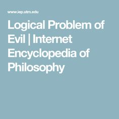 the logical problem of evil essay The problem of evil can be distinguished between two types of philosophical aspects or challenges to faith in god: the evidential challenge and the logical challenge in his essay, mackie examines what he calls so-called solutions to the problem: evil being a necessary counterpart to good, the universe.