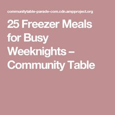 25 Freezer Meals for Busy Weeknights – Community Table