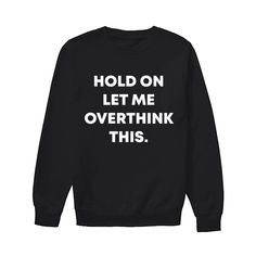Let Me Overthink This Funny Shirts Funny T Shirts For Woman and Men Quote Shirts, Funny Shirt Sayings, Funny Tee Shirts, T Shirts With Sayings, Awesome Shirts, Cool Shirts, Emo Clothes, Sarcastic Shirts, Funny Outfits