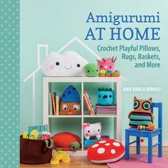 Amigurumi at Home: Crochet Playful Pillows, Rugs, Baskets, and More by Ana Paula Rimoli