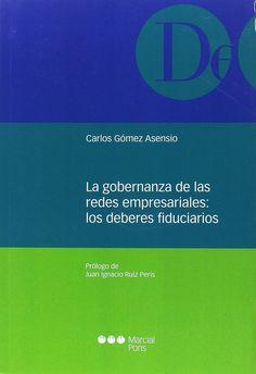 La gobernanza de las redes empresariales : los deberes fiduciarios / Carlos Gómez Asensio ; prólogo de Juan Ignacio Ruiz Peris
