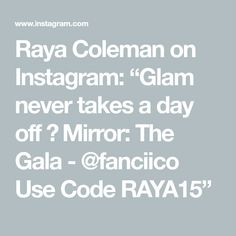 "Raya Coleman on Instagram: ""Glam never takes a day off 💎 Mirror: The Gala - @fanciico Use Code RAYA15"""