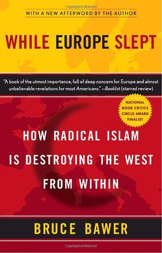While Europe Slept: How Radical Islam is Destroying the West from Within: Bruce Bawer