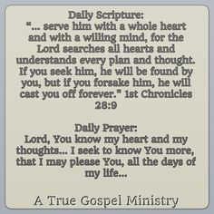 """Daily Scripture: """"... serve him with a whole heart and with a willing mind, for the Lord searches all hearts.."""" Daily Prayer: Lord, You know my heart and my thoughts... I seek to know You more, that I may please You, all the days of my life... #newyear #2015 #eveningprayer #eveningscripture #scripturequote #biblequote #instabible #instaquote #quote #seekgod #godsword #godislove #gospel #jesus #jesussaves #teamjesus #LHBK #youthministry #preach #testify #pray #rollin4Christ…"""