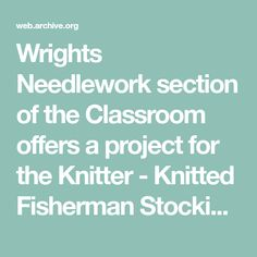 Wrights Needlework section of the Classroom offers a project for the Knitter - Knitted Fisherman Stocking. Needlework, Knit Crochet, Arts And Crafts, Stockings, Classroom, Knitting, Projects, Swan, Embroidery