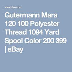 Gutermann Mara 120 100 Polyester Thread 1094 Yard Spool Color 200 399 | eBay