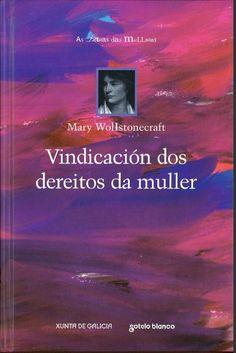 Vindicación dos dereitos da muller / Mary Wollstonecraft ; introducción de Mª Jesús Lorenzo Modia ; traducción de Mª Fe González Fernández ; [pr. Pilar Rojo Noguera]