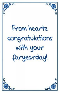 Tegeltje: From hearte congratulations with your faryearday! Happy Birthday Funny, Happy Birthday Quotes, Birthday Wishes, Birthday Cards, Proverbs Quotes, Dutch Quotes, Happy B Day, Good Jokes, Best Inspirational Quotes