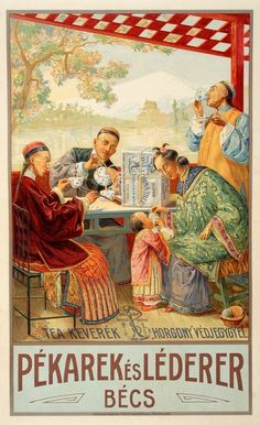 Adolf Karpellus / Pekarek Tea Company advertising poster depicts well-dressed Chinese men drinking tea around table, founded 1882 by Moritz Pekarek in Vienna, c. Vintage Food Posters, Retro Poster, China Art, Chinese Tea, Tea Art, Tea Companies, Advertising Poster, Illustrations And Posters, Vintage Tea
