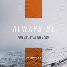 """The joy that Paul calls for is not a happiness that depends on circumstances but a deep contentment that is in the Lord, based on trust in the sovereign, living God, and that therefore is available always, even in difficult times."" (ESV Study Notes)"