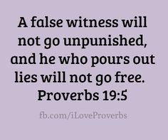 A false witness will not go unpunished, and he who pours out lies will not go free. for the neighbor Prayer Verses, Scripture Verses, Bible Verses Quotes, Faith Quotes, Wisdom Quotes, Words Quotes, Wise Words, Scriptures, Sayings