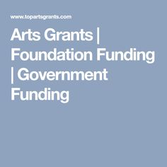 Arts Grants | Foundation Funding | Government Funding