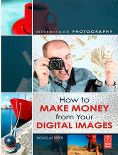 icrostock photography : how to make money from your digital images by Freer, Douglas  Published 2008 Topics microstock, images, image, digital, camera, figure, libraries, istockphoto, microstocks, color, digital cameras, stock photography, shutter speed, douglas freer, digital camera, raw file, microstock libraries, clipping paths, model releases, artist exclusivity, Stock photography SHOW MORE   How to Make Money from Your Digital Images ebook