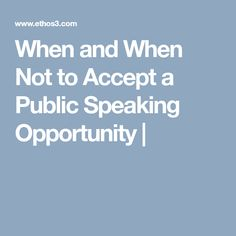 When and When Not to Accept a Public Speaking Opportunity  