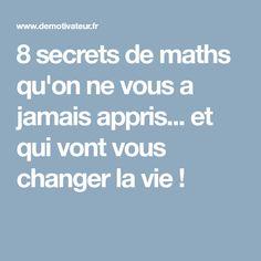 8 secrets de maths qu'on ne vous a jamais appris... et qui vont vous changer la vie! Appris, Family Life, Self Help, Good To Know, Affirmations, Improve Yourself, Student, Motivation, Learning