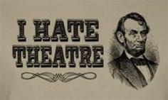 NerdKungFu - Abraham Lincoln I Hate Theatre Girls T-Shirt, $21.95 (http://www.nerdkungfu.com/abraham-lincoln-i-hate-theatre-girls-t-shirt/)