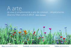 """""""A arte de viver é simplesmente a arte de conviver ... simplesmente, disse eu? Mas como é difícil!"""" Mário Quintana - Veja mais sobre Espiritualidade & Autoconhecimento no blog: http://sobrebudismo.com.br/"""