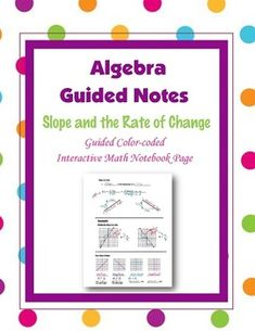 This is a guided, color-coded notebook page for the interactive math notebook on slope and the rate of change.Blackline master and color-coded answer key included.** My Interactive Note Pages include all or some of the following: step by step color-coded notes, diagrams, graphic organizers and example problems.My Interactive Math Notebook Pages were designed to use in my IMN.