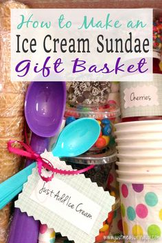 The best gift!! Make an Ice Cream Sunday Gift Basket
