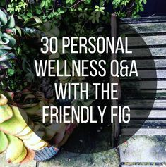30 Personal Wellness Q&A | The Friendly Fig
