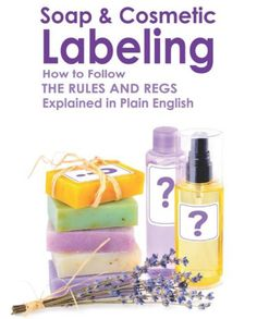"""Want to sell your homemade soaps and cosmetics but not sure how to label them for sale? This is where """"Soap and Cosmetic Labeling: How to Follow the Rules and Regs Explained in Plain English"""" comes in! This book explains how to follow product labeling rules and regulations from the Food, Drug & Cosmetic Act, the Fair Packaging and Labeling Act, the Uniform Weights & Measures Law, the Uniform Packaging and Labeling Regulation, State Laws and more."""