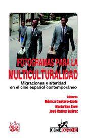 Fotogramas para la multiculturalidad : migraciones y alteridad en el cine español contemporáneo / editores, Mónica Cantero-Exojo, Maria Van Liew, José Carlos Suárez