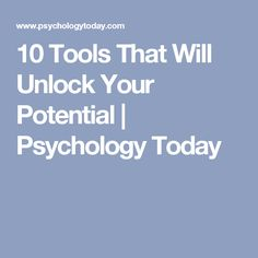 10 Tools That Will Unlock Your Potential   Psychology Today