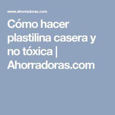 Cómo hacer plastilina casera y no tóxica | Ahorradoras.com