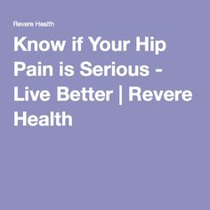 Know if Your Hip Pain is Serious  Live Better  Revere Health