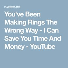 You've Been Making Rings The Wrong Way - I Can Save You Time And Money - YouTube