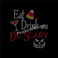Eat drink and be scary bling thanksgiving day rhinestone transfer iron on - Peakemb Rhinestone Transfers, Diamond Art, Embroidery Patches, Iron On Transfer, Vinyl Designs, Neon Colors, Free Design, Scary, Thanksgiving