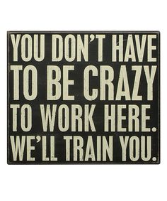 Take a look at this 'We'll Train You' Box Sign on zulily today!
