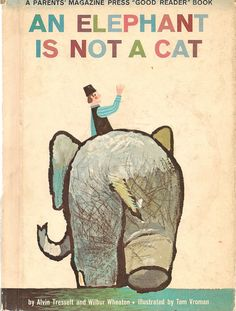 An Elephant is Not a Cat♡ Written by Alvin Tresselt & Wilbur Wheaton; Illustrated by Tom Vroman; Parents Magazine Press, 1962. ♡ A cute tale set in Holland. A man goes out to buy a cat and comes back with an elephant!