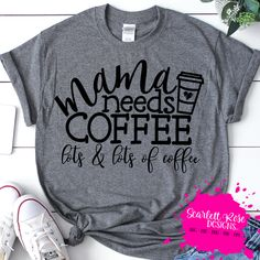 Mama Needs Coffee lots and lots of Coffee SVG Cameo Cricut Files Funny Sayings Svg Mom Svg Funny Quote Svg cut file Mom shirt design - Funny Shirt Sayings - Ideas of Funny Shirt Sayings - Vinyl Shirts, Mom Shirts, Cute Shirts, Funny Shirts, T Shirt Custom, Custom T, Custom Design, Funny Shirt Sayings, Shirts With Sayings