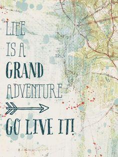 La vida es una gran aventura, ve a vivirla
