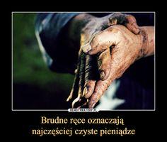 Brudne ręce oznaczają najczęściej czyste pieniądze –
