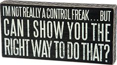 Primitives by Kathy 'Control Freak' Box Sign Sign Quotes, Me Quotes, Funny Quotes, Bible Quotes, Diy Wood Signs, Pallet Signs, Great Quotes, Inspirational Quotes, Fun Signs