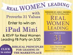 """Real Women Leading: With Proverbs 31 Values"" by Lisa Troyer and Dawn Yoder empowers women to lead effectively with biblical values. Click to learn more, enter to win an iPad Mini, and RSVP for the ""Leading with Values"" Facebook party on 3/20."